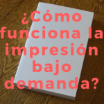 ¿Cómo funciona la impresión bajo demanda?