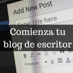 Tu blog de escritor: ¿Cómo comenzar?