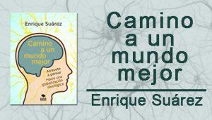 Camino a un mundo mejor, el nuevo libro de Enrique Suárez