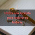 Construye tu historia con una escaleta
