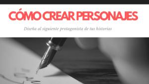 Crear personajes: ideas para comenzar a crearlos