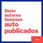 Siete autores famosos que se autopublicaron