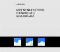 ARGENTINA EN FOTOS: FORMACIONES GEOLOGICAS I