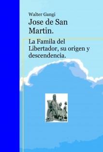 Jose de San Martin. La Famila del Libertador, su origen y descendencia.