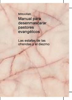Manual para desenmascarar pastores evangélicos. Las estafas de las ofrendas y el diezmo