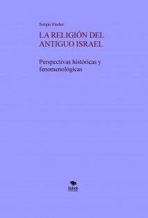 LA RELIGIÓN DEL ANTIGUO ISRAEL. Perspectivas históricas y fenomenologicas