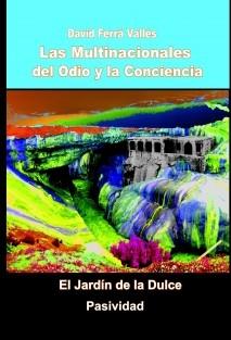 Las Multinacionales del Odio y la Conciencia (I) El Jardín de la Dulce Pasividad