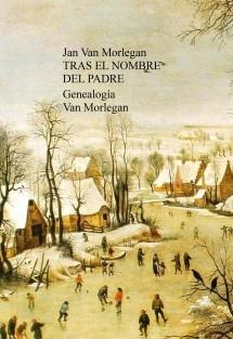TRAS EL NOMBRE DEL PADRE : Genealogía Van Morlegan