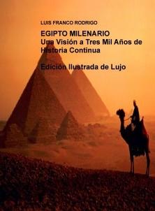 EGIPTO MILENARIO Una Visión a Tres Mil Años de Historia Continua Edición Ilustrada de Lujo
