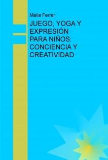 JUEGO, YOGA Y EXPRESIÓN PARA NIÑOS: CONCIENCIA Y CREATIVIDAD