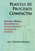 Libro Plantas de Procesos Compactas. Rediseño y mejoras volumétricas en procesos químicos y producción de alimentos., autor Teodoro Valentin Kresisch