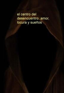 el centro del desencuentro: amor, locura y sueños