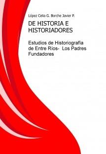 DE HISTORIA E HISTORIADORES. Estudios de Historiografía de Entre Ríos-  Los Padres Fundadores