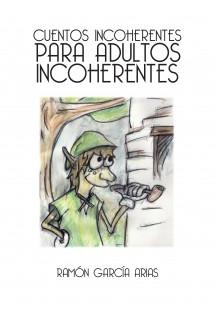 CUENTOS INCOHERENTES PARA ADULTOS INCOHERENTES (IMPRESO EN BLANCO Y NEGRO)