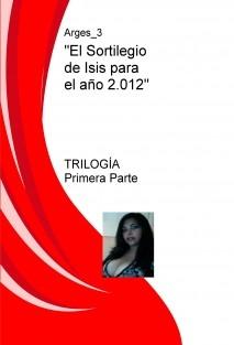"""""""El Sortilegio de Isis para el año 2.012""""      TRILOGIA  Primera Parte"""