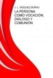 LA PERSONA COMO VOCACIÓN, DIÁLOGO Y COMUNIÓN