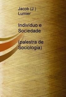 Linhas básicas ao estudo sociológico de  Indivíduo e Sociedade: As Ambiguidades Dialéticas (Palestra de Sociologia)