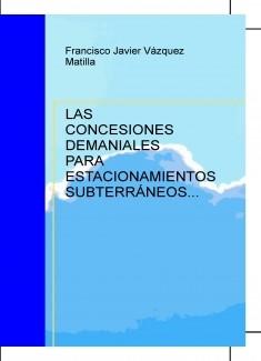 LAS CONCESIONES DEMANIALES PARA ESTACIONAMIENTOS SUBTERRÁNEOS PARA RESIDENTES. RÉGIMEN JURÍDICO