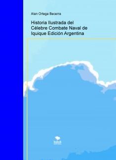 Historia Ilustrada del Célebre Combate Naval de Iquique Edición Argentina