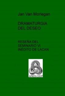 DRAMATURGIA DEL DESEO - RESEÑA DEL SEMINARIO VI INÉDITO DE LACAN