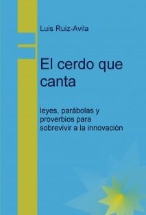 El cerdo que canta: leyes, parábolas y proverbios para sobrevivir a la innovación