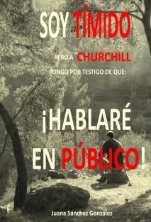 Soy tímido, pero a Churchill pongo por testigo de que: ¡Hablaré en público!