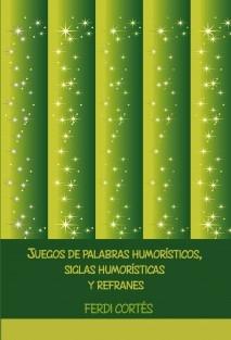 JUEGOS DE PALABRAS HUMORÍSTICOS, SIGLAS HUMORÍSTICAS Y REFRANES