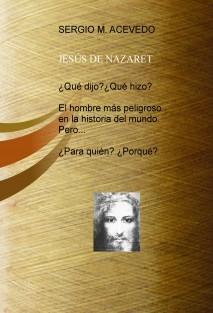 ¿Qué dijo? ¿Qué hizo? JESÚS DE NAZARET, pero...¿Porqué? ¿Para quién?