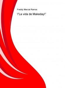 """""""La vida de Makeday"""""""