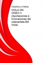 Libro VIOLA ON VIDEO 3 (Aportaciones e Innovaciones del videoartista Bill Viola), autor editorialhmr