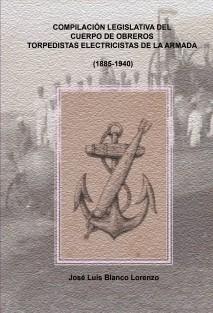COMPILACIÓN LEGISLATIVA DEL CUERPO DE OBREROS TORPEDISTAS-ELECTRICISTAS DE LA ARMADA (1885-1940)