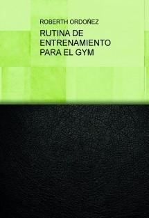 RUTINA DE ENTRENAMIENTO PARA EL GYM
