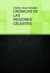 CRÓNICAS DE LAS REGIONES CELESTES, El fin de los engendros
