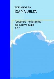 """IDA Y VUELTA """"Jóvenes Inmigrantes del Nuevo Siglo XXI"""""""