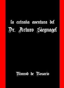 La extraña aventura del Dr. Arturo Siegnagel