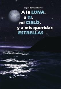 A la luna, a ti, mi cielo, y a mis queridas estrellas