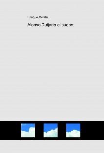Alonso Quijano el bueno