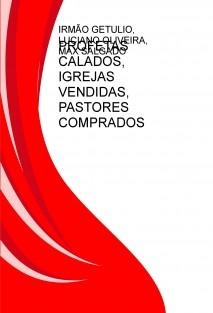 PROFETAS CALADOS, IGREJAS VENDIDAS, PASTORES COMPRADOS
