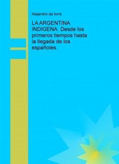 LA ARGENTINA INDIGENA. Desde los primeros tiempos hasta la llegada de los españoles.