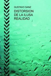 DISTORSION DE LA ILUSA REALIDAD