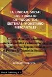 LA UNIDAD SOCIAL DEL TRABAJO DE TODOS LOS SISTEMAS MONETARIO MERCANTILES. Sistema Monetario Absoluto para la medición y administración del Trabajo y la Riqueza Social en el Proceso de Transición Socialista