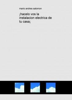 ¡hacelo vos la instalacion electrica de tu casa¡