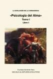 LA EVOLUCION DE LA CONSCIENCIA «Psicología del Alma» Tomo I