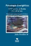 Psicología Energética: EFT para alcanzar el Éxito Académico - Manual para lograr realizar Exámenes Exitosos