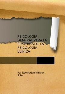 PSICOLOGÍA GENERAL PARA LA PRÁCTICA DE LA PSICOLOGÍA CLÍNICA