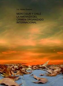 MERCOSUR Y CHILE : LA AMENAZA DEL CRIMEN ORGANIZADO INTERNACIONAL