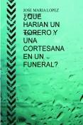 ¿QUE HARIAN UN TORERO Y UNA CORTESANA EN UN FUNERAL?