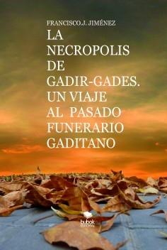 LA NECROPOLIS DE GADIR-GADES. UN VIAJE AL  PASADO FUNERARIO GADITANO