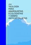 TEOLOGÍA PARA ANARQUISTAS, ECOLOGISTAS Y DEMÁS ANTICAPITALISTAS.