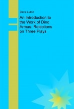 An Introduction to the Work of Dino Armas: Relections on Three Plays